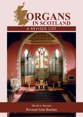 Organs in Scotland: A Revised List, by David A. Stewart, revised by Alan Buchan